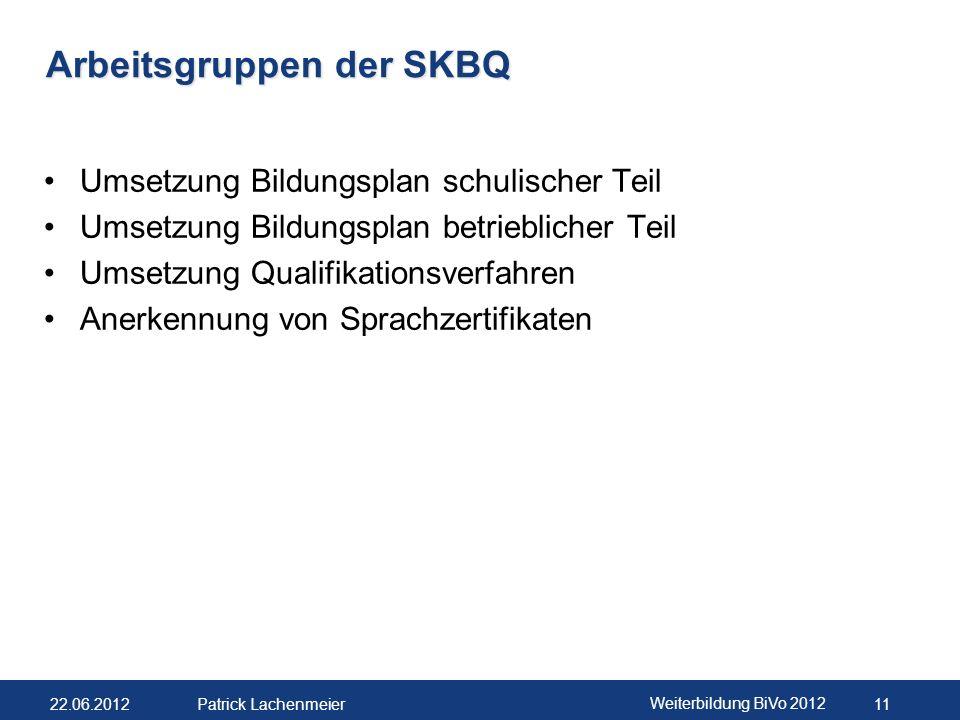 22.06.2012 Weiterbildung BiVo 2012 12 Patrick Lachenmeier Ausführungsbestimmungen (AB) Wurden am 07.05.2012 von der SKBQ genehmigt.