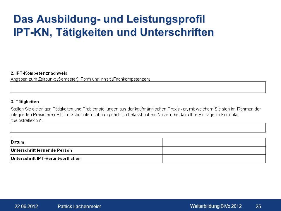 22.06.2012 Weiterbildung BiVo 2012 25 Patrick Lachenmeier Das Ausbildung- und Leistungsprofil IPT-KN, Tätigkeiten und Unterschriften