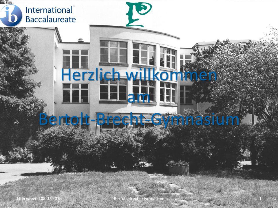 Herzlich willkommen am Bertolt-Brecht-Gymnasium 1Bertolt-Brecht-GymnasiumElternabend 03.07.2013