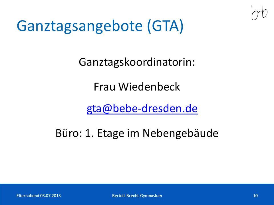 Ganztagsangebote (GTA) Ganztagskoordinatorin: Frau Wiedenbeck gta@bebe-dresden.de gta@bebe-dresden.de Büro: 1. Etage im Nebengebäude Elternabend 03.07