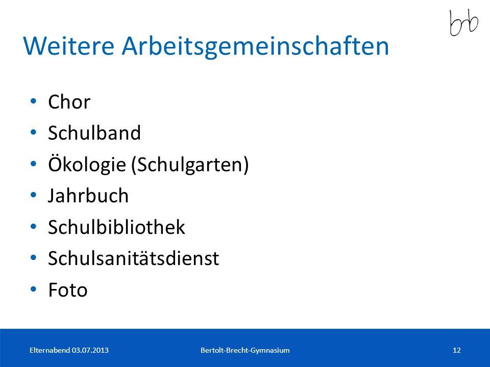 Weitere Arbeitsgemeinschaften Chor Schulband Ökologie (Schulgarten) Jahrbuch Schulbibliothek Schulsanitätsdienst Foto Elternabend 03.07.2013Bertolt-Br