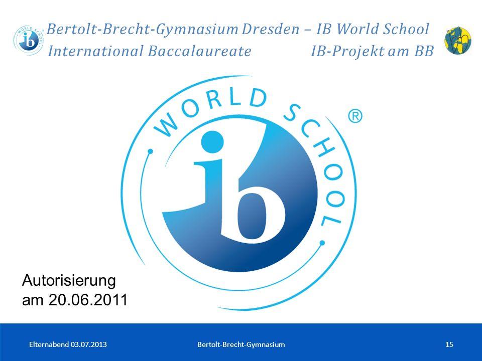 Elternabend 03.07.2013Bertolt-Brecht-Gymnasium15 Bertolt-Brecht-Gymnasium Dresden – IB World School International Baccalaureate IB-Projekt am BB Autor