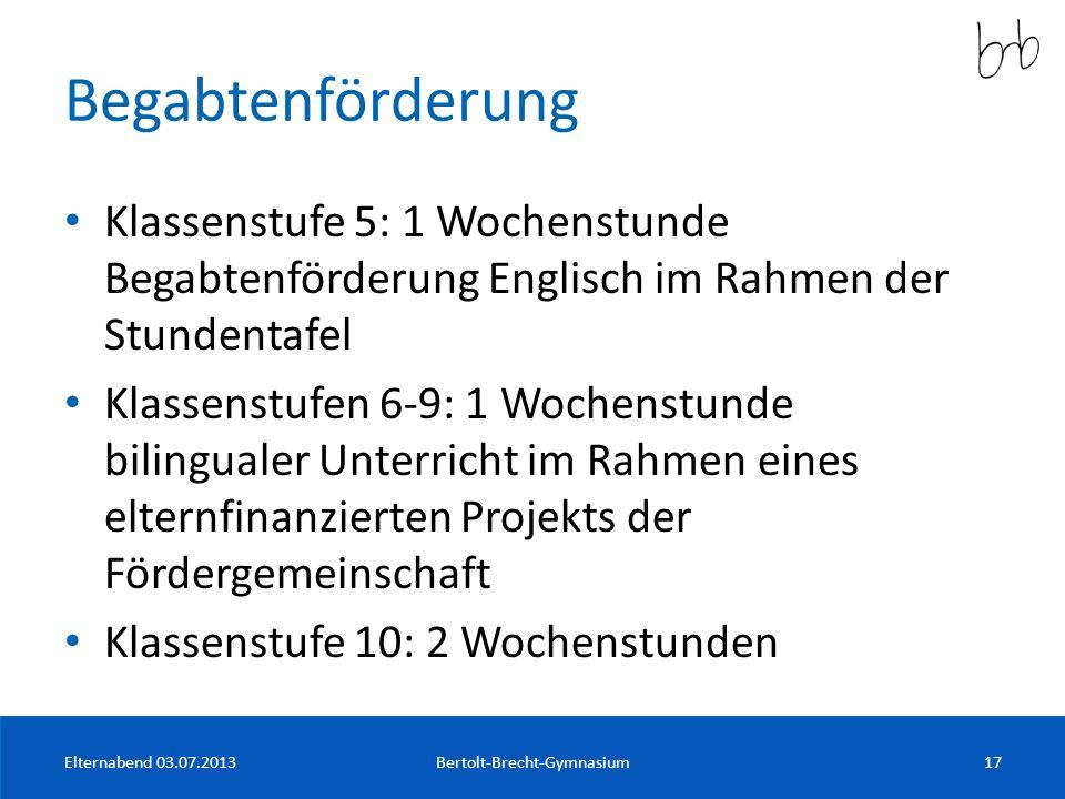 Begabtenförderung Klassenstufe 5: 1 Wochenstunde Begabtenförderung Englisch im Rahmen der Stundentafel Klassenstufen 6-9: 1 Wochenstunde bilingualer U