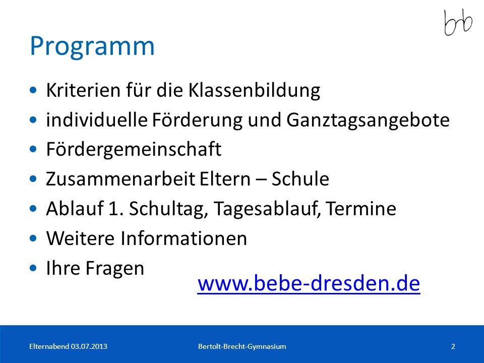 Programm Bertolt-Brecht-Gymnasium2Elternabend 03.07.2013 Kriterien für die Klassenbildung individuelle Förderung und Ganztagsangebote Fördergemeinscha