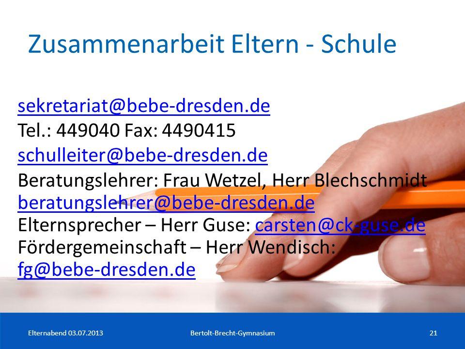 Zusammenarbeit Eltern - Schule Elternabend 03.07.2013Bertolt-Brecht-Gymnasium21 sekretariat@bebe-dresden.de Tel.: 449040 Fax: 4490415 schulleiter@bebe
