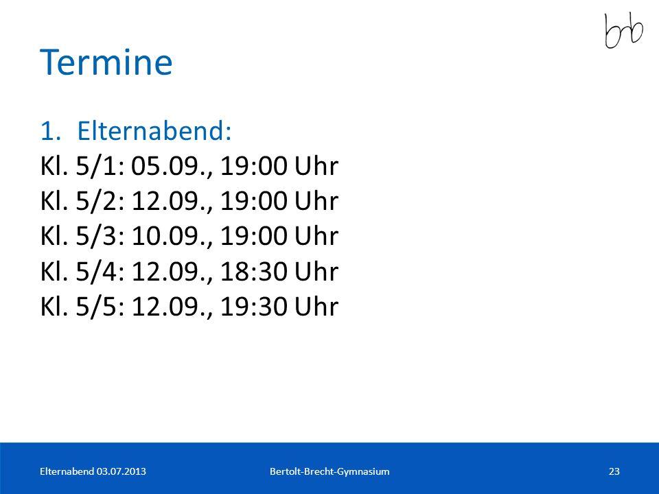 Termine 1.Elternabend: Kl. 5/1: 05.09., 19:00 Uhr Kl. 5/2: 12.09., 19:00 Uhr Kl. 5/3: 10.09., 19:00 Uhr Kl. 5/4: 12.09., 18:30 Uhr Kl. 5/5: 12.09., 19