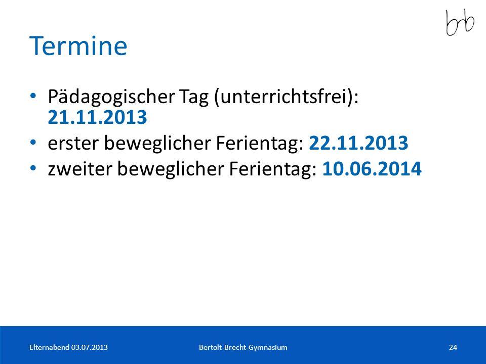Termine Pädagogischer Tag (unterrichtsfrei): 21.11.2013 erster beweglicher Ferientag: 22.11.2013 zweiter beweglicher Ferientag: 10.06.2014 Elternabend