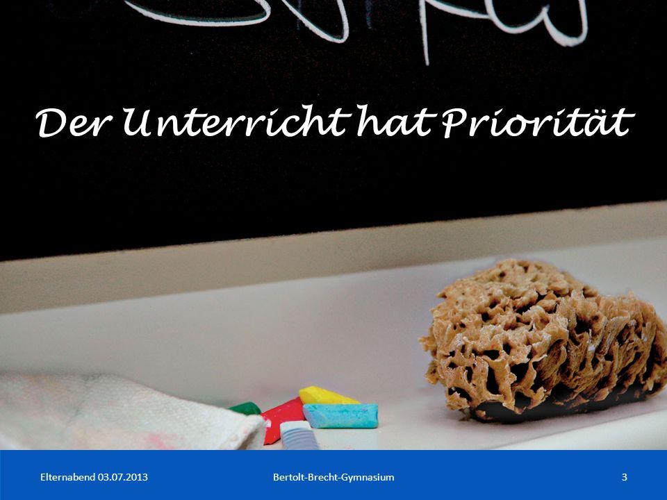 Elternabend 03.07.2013Bertolt-Brecht-Gymnasium3 Der Unterricht hat Priorität