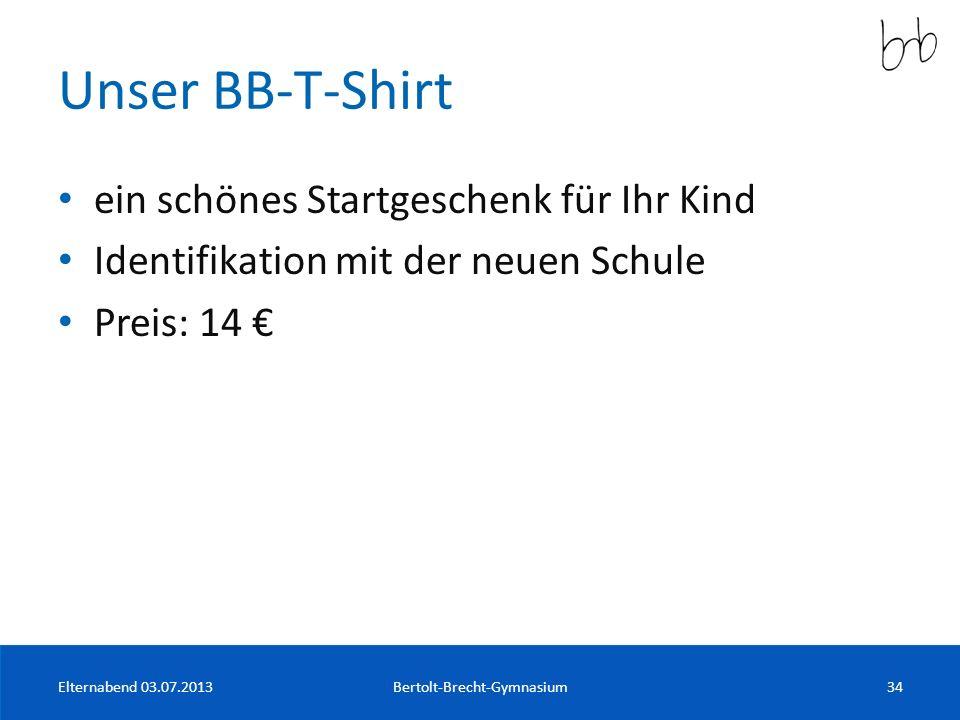 Unser BB-T-Shirt ein schönes Startgeschenk für Ihr Kind Identifikation mit der neuen Schule Preis: 14 Elternabend 03.07.2013Bertolt-Brecht-Gymnasium34