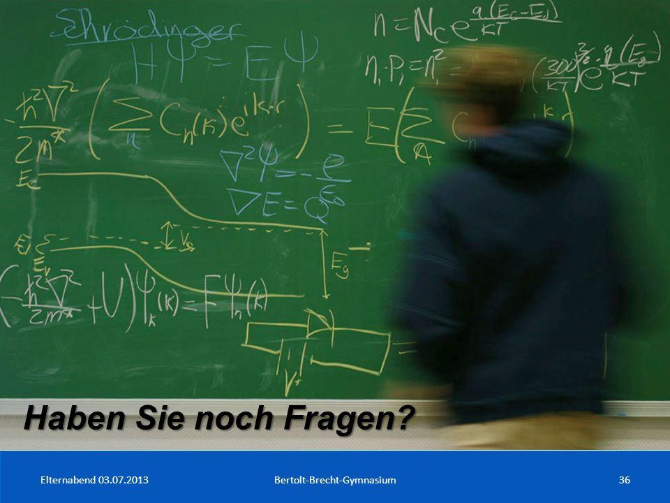 Elternabend 03.07.2013Bertolt-Brecht-Gymnasium36 Haben Sie noch Fragen?