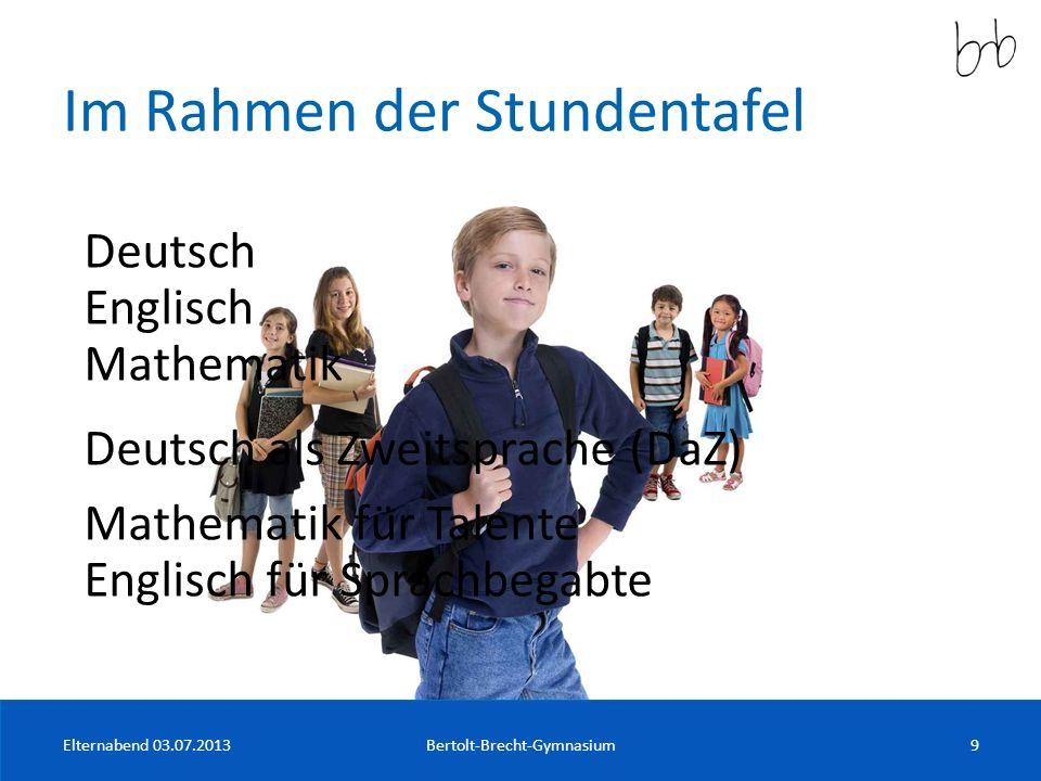 Im Rahmen der Stundentafel Elternabend 03.07.2013Bertolt-Brecht-Gymnasium9 Deutsch Englisch Mathematik Deutsch als Zweitsprache (DaZ) Mathematik für T