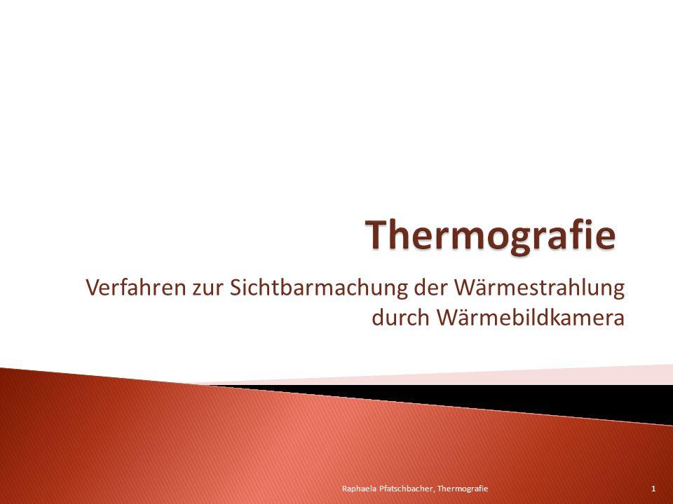 Verfahren zur Sichtbarmachung der Wärmestrahlung durch Wärmebildkamera 1Raphaela Pfatschbacher, Thermografie