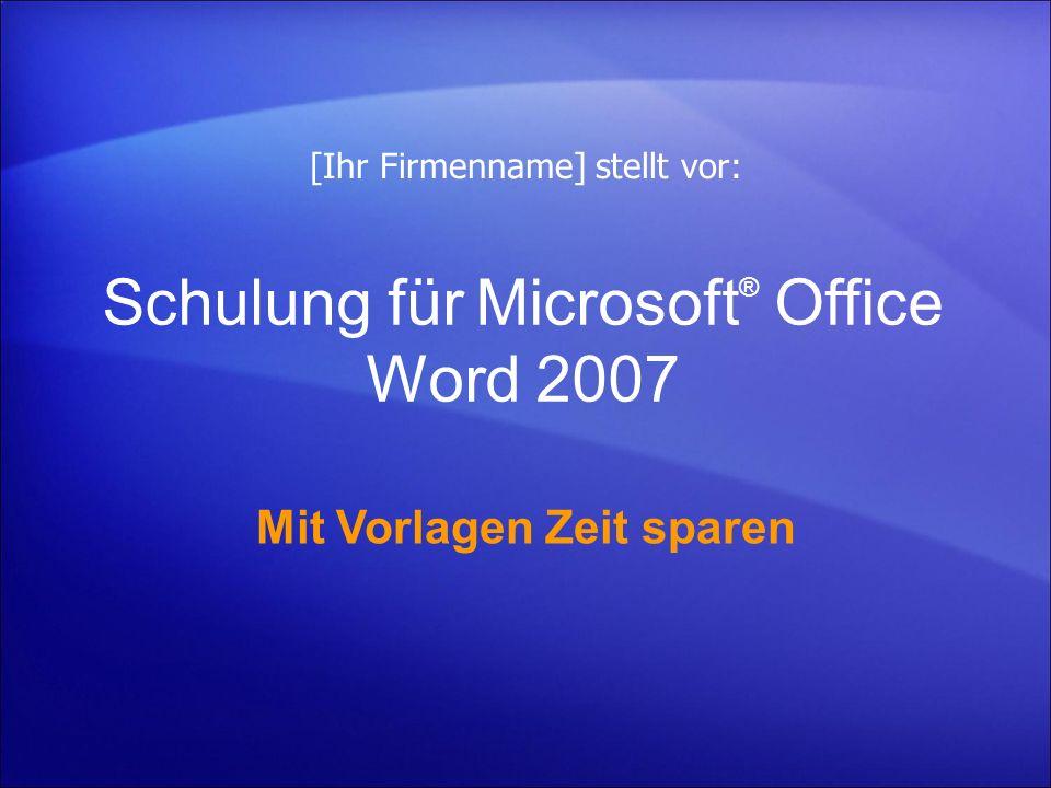 Schulung für Microsoft ® Office Word 2007 Mit Vorlagen Zeit sparen [Ihr Firmenname] stellt vor:
