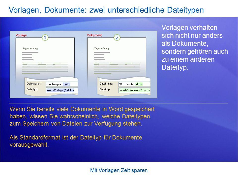 Mit Vorlagen Zeit sparen Vorlagen, Dokumente: zwei unterschiedliche Dateitypen Vorlagen verhalten sich nicht nur anders als Dokumente, sondern gehören auch zu einem anderen Dateityp.