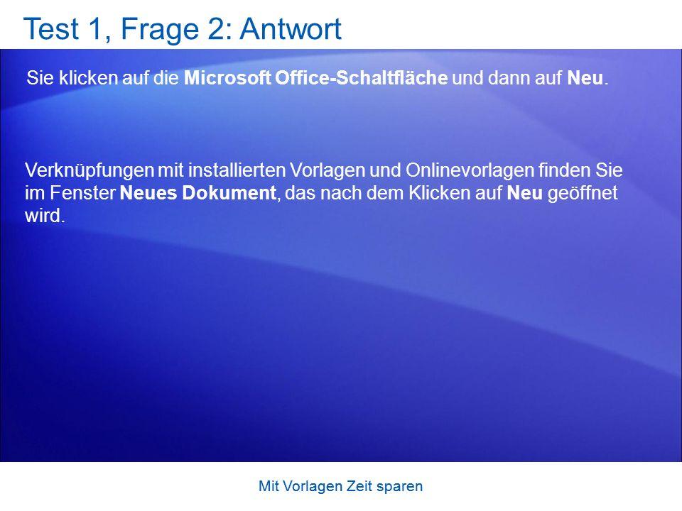 Mit Vorlagen Zeit sparen Test 1, Frage 2: Antwort Sie klicken auf die Microsoft Office-Schaltfläche und dann auf Neu.
