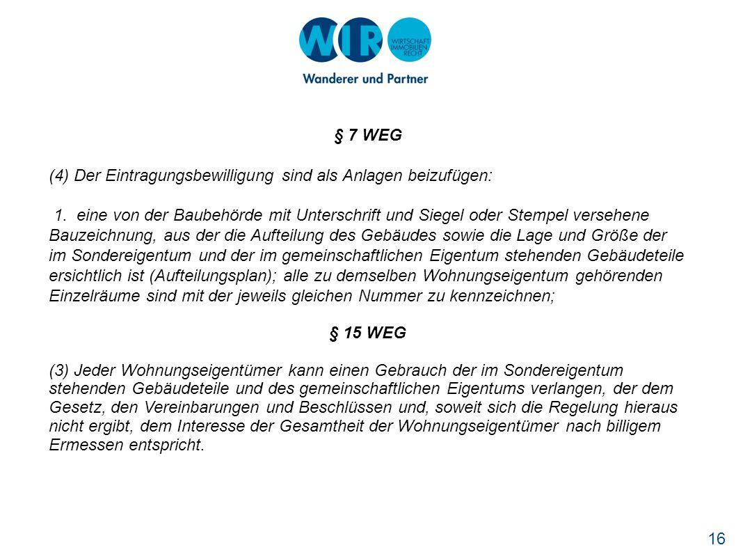 16 § 7 WEG (4) Der Eintragungsbewilligung sind als Anlagen beizufügen: 1.