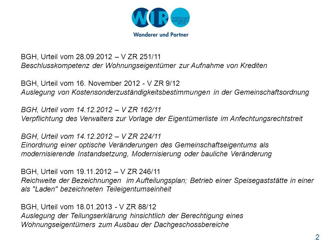 2 BGH, Urteil vom 28.09.2012 – V ZR 251/11 Beschlusskompetenz der Wohnungseigentümer zur Aufnahme von Krediten BGH, Urteil vom 16.