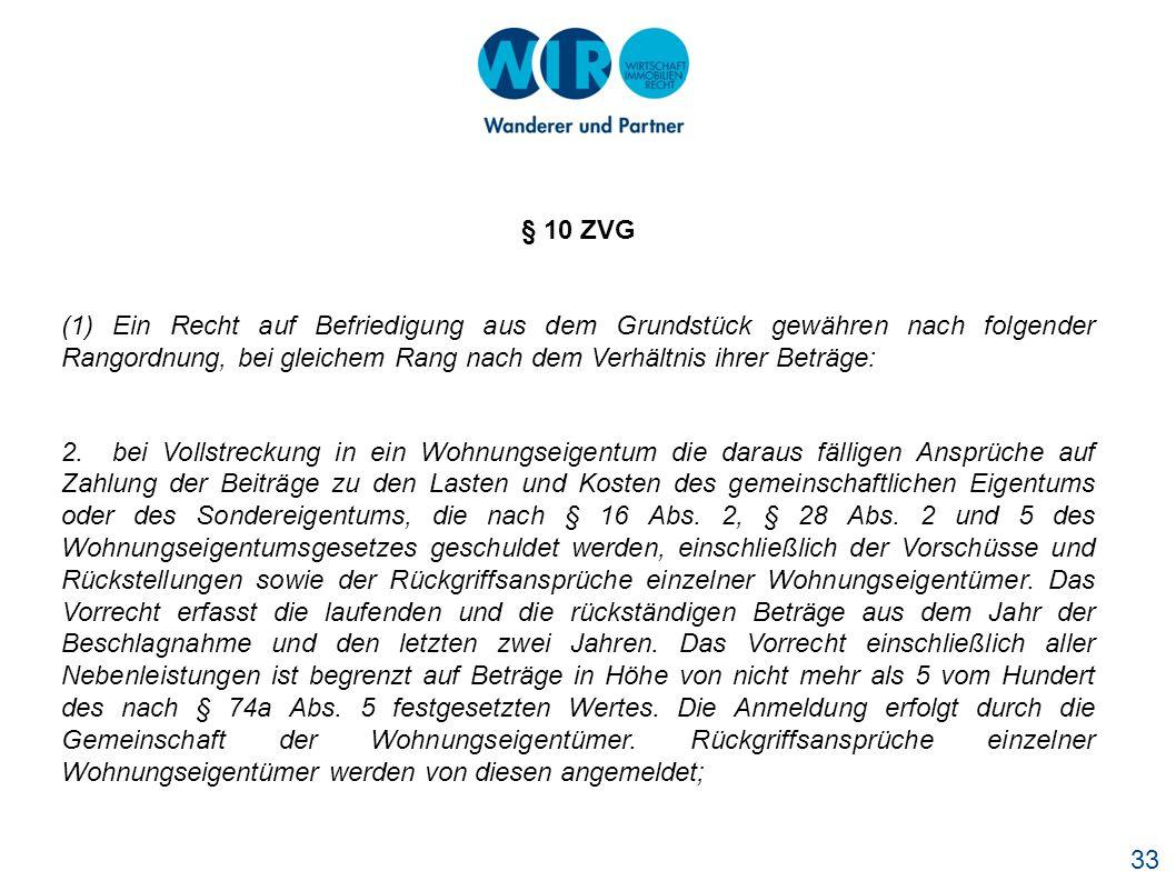 33 § 10 ZVG (1) Ein Recht auf Befriedigung aus dem Grundstück gewähren nach folgender Rangordnung, bei gleichem Rang nach dem Verhältnis ihrer Beträge: 2.
