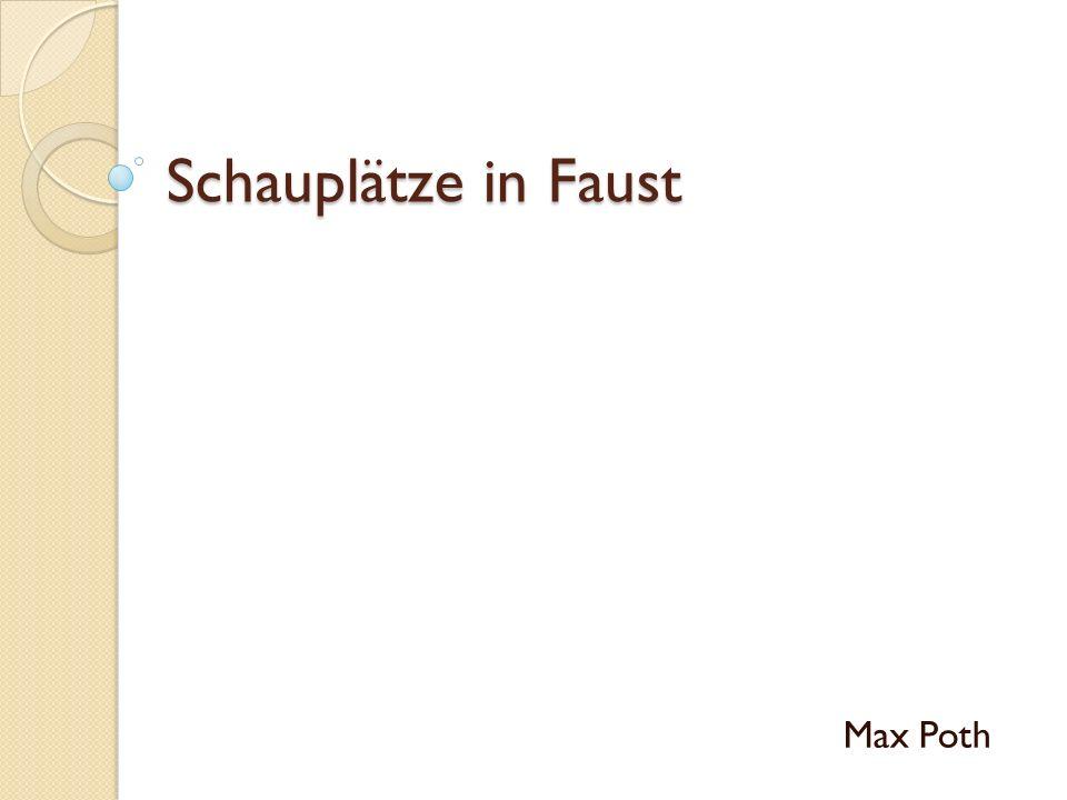 Schauplätze in Faust Max Poth