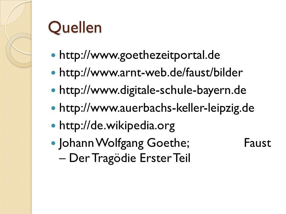 Quellen http://www.goethezeitportal.de http://www.arnt-web.de/faust/bilder http://www.digitale-schule-bayern.de http://www.auerbachs-keller-leipzig.de
