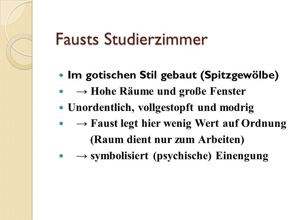 Fausts Studierzimmer Fausts Studierzimmer Im gotischen Stil gebaut (Spitzgewölbe) Hohe Räume und große Fenster Unordentlich, vollgestopft und modrig F