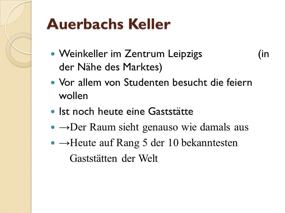 Auerbachs Keller Weinkeller im Zentrum Leipzigs (in der Nähe des Marktes) Vor allem von Studenten besucht die feiern wollen Ist noch heute eine Gastst