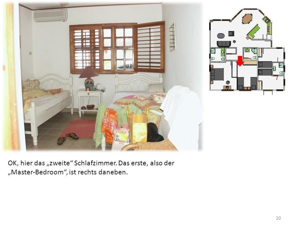 20 OK, hier das zweite Schlafzimmer. Das erste, also der Master-Bedroom, ist rechts daneben.