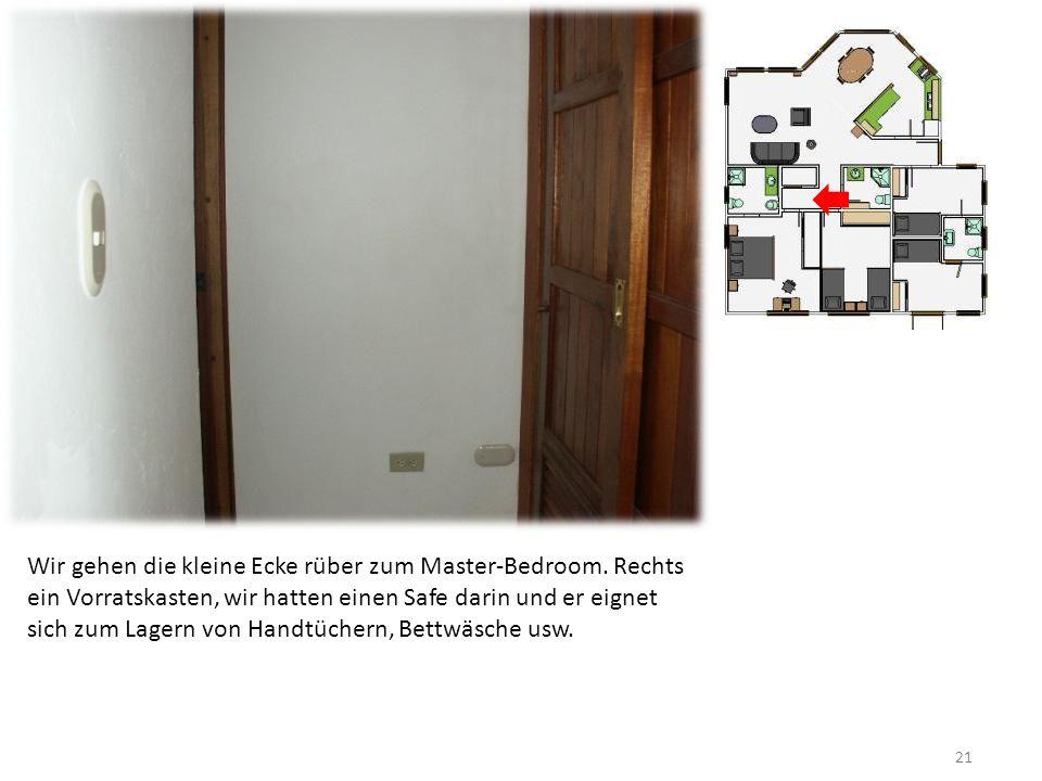 21 Wir gehen die kleine Ecke rüber zum Master-Bedroom. Rechts ein Vorratskasten, wir hatten einen Safe darin und er eignet sich zum Lagern von Handtüc