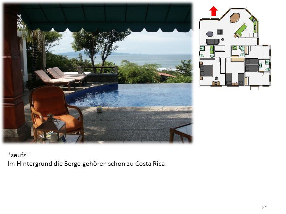 31 *seufz* Im Hintergrund die Berge gehören schon zu Costa Rica.
