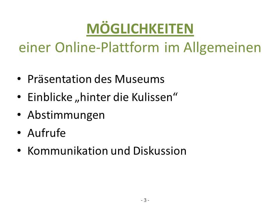 MÖGLICHKEITEN einer Online-Plattform im Allgemeinen Präsentation des Museums Einblicke hinter die Kulissen Abstimmungen Aufrufe Kommunikation und Diskussion - 3 -