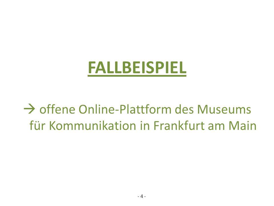 FALLBEISPIEL offene Online-Plattform des Museums für Kommunikation in Frankfurt am Main - 4 -