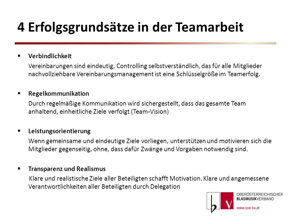 4 Erfolgsgrundsätze in der Teamarbeit Verbindlichkeit Vereinbarungen sind eindeutig, Controlling selbstverständlich, das für alle Mitglieder nachvollz