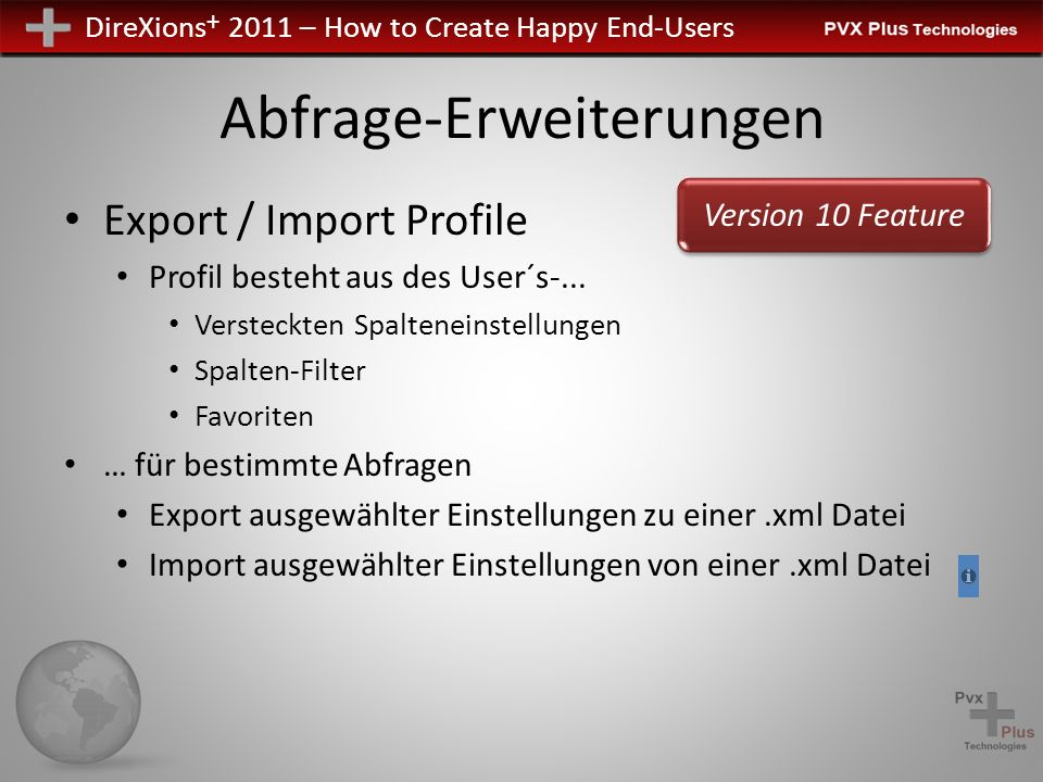 DireXions – How to Create Happy End-Users Abfrage-Erweiterungen Export / Import Profile Profil besteht aus des User´s-...