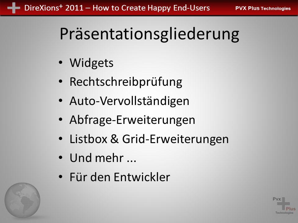 DireXions + 2011 – How to Create Happy End-Users Präsentationsgliederung Widgets Rechtschreibprüfung Auto-Vervollständigen Abfrage-Erweiterungen Listbox & Grid-Erweiterungen Und mehr...