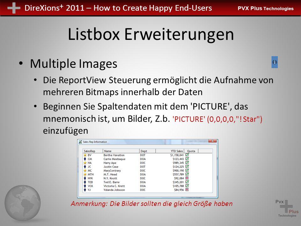 DireXions + 2011 – How to Create Happy End-Users Listbox Erweiterungen Multiple Images Die ReportView Steuerung ermöglicht die Aufnahme von mehreren Bitmaps innerhalb der Daten Beginnen Sie Spaltendaten mit dem PICTURE , das mnemonisch ist, um Bilder, Z.b.