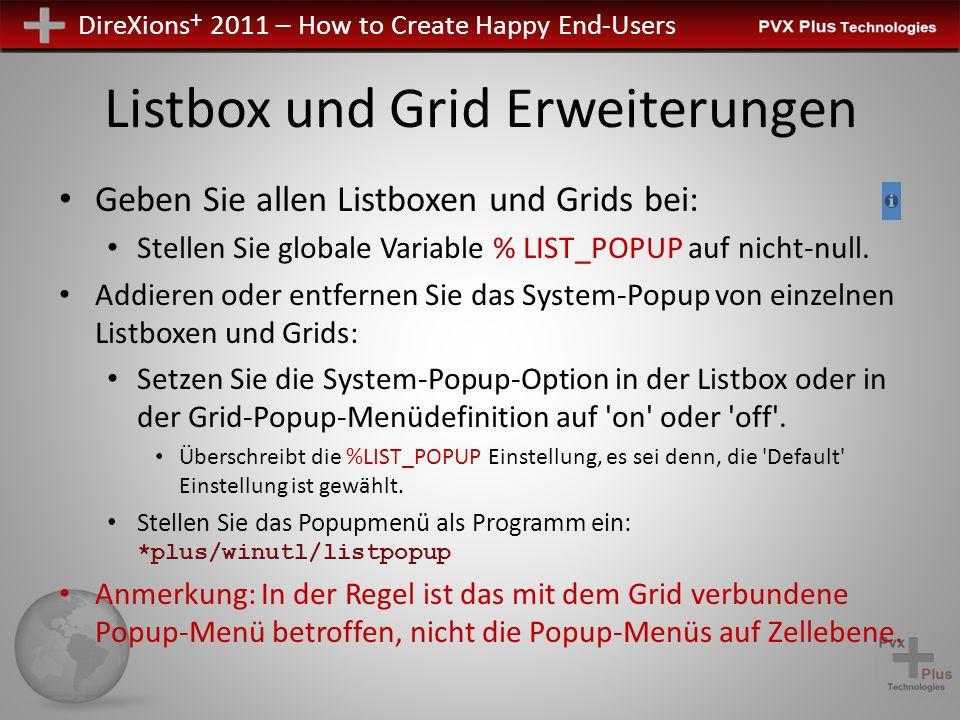 DireXions + 2011 – How to Create Happy End-Users Listbox und Grid Erweiterungen Geben Sie allen Listboxen und Grids bei: Stellen Sie globale Variable % LIST_POPUP auf nicht-null.