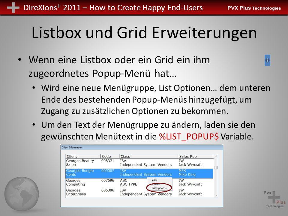 DireXions + 2011 – How to Create Happy End-Users Listbox und Grid Erweiterungen Wenn eine Listbox oder ein Grid ein ihm zugeordnetes Popup-Menü hat… Wird eine neue Menügruppe, List Optionen… dem unteren Ende des bestehenden Popup-Menüs hinzugefügt, um Zugang zu zusätzlichen Optionen zu bekommen.