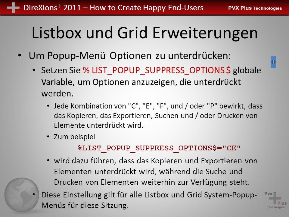 DireXions + 2011 – How to Create Happy End-Users Listbox und Grid Erweiterungen Um Popup-Menü Optionen zu unterdrücken: Setzen Sie % LIST_POPUP_SUPPRESS_OPTIONS $ globale Variable, um Optionen anzuzeigen, die unterdrückt werden.