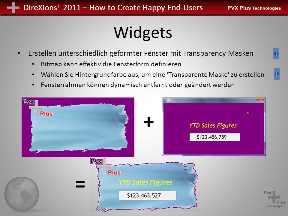 DireXions + 2011 – How to Create Happy End-Users Widgets Erstellen unterschiedlich geformter Fenster mit Transparency Masken Bitmap kann effektiv die Fensterform definieren Wählen Sie Hintergrundfarbe aus, um eine Transparente Maske zu erstellen Fensterrahmen können dynamisch entfernt oder geändert werden + =