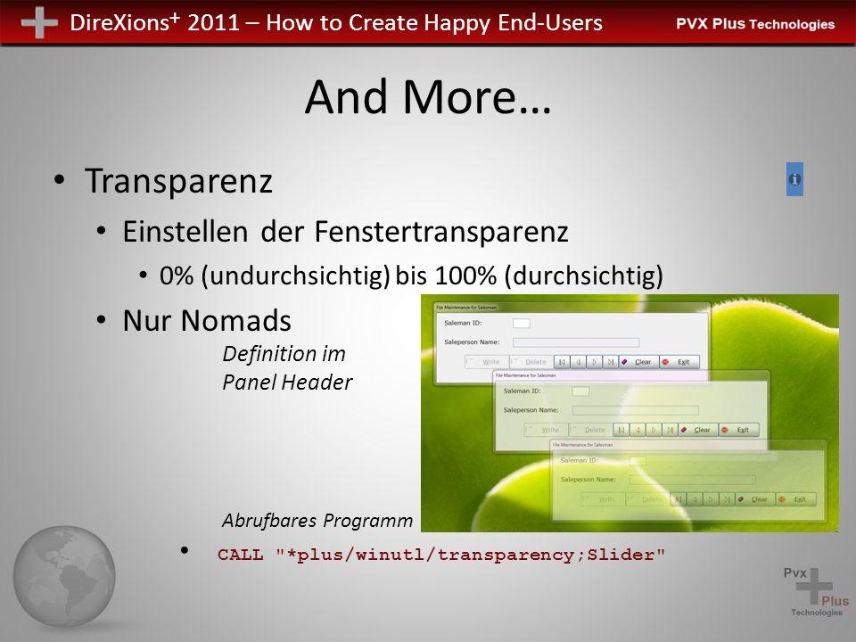 DireXions + 2011 – How to Create Happy End-Users And More… Transparenz Einstellen der Fenstertransparenz 0% (undurchsichtig) bis 100% (durchsichtig) Nur Nomads Abrufbares Programm CALL *plus/winutl/transparency;Slider Definition im Panel Header