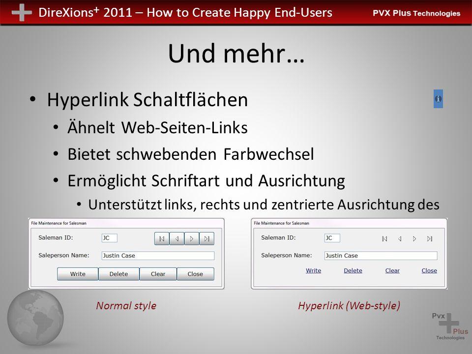DireXions + 2011 – How to Create Happy End-Users Und mehr… Hyperlink Schaltflächen Ähnelt Web-Seiten-Links Bietet schwebenden Farbwechsel Ermöglicht Schriftart und Ausrichtung Unterstützt links, rechts und zentrierte Ausrichtung des Textes Normal styleHyperlink (Web-style)