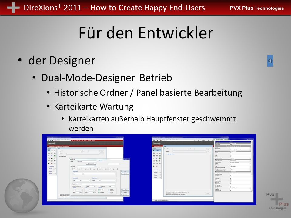 DireXions + 2011 – How to Create Happy End-Users Für den Entwickler der Designer Dual-Mode-Designer Betrieb Historische Ordner / Panel basierte Bearbeitung Karteikarte Wartung Karteikarten außerhalb Hauptfenster geschwemmt werden