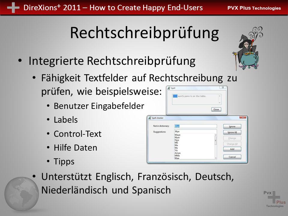 DireXions + 2011 – How to Create Happy End-Users Rechtschreibprüfung Integrierte Rechtschreibprüfung Fähigkeit Textfelder auf Rechtschreibung zu prüfen, wie beispielsweise: Benutzer Eingabefelder Labels Control-Text Hilfe Daten Tipps Unterstützt Englisch, Französisch, Deutsch, Niederländisch und Spanisch