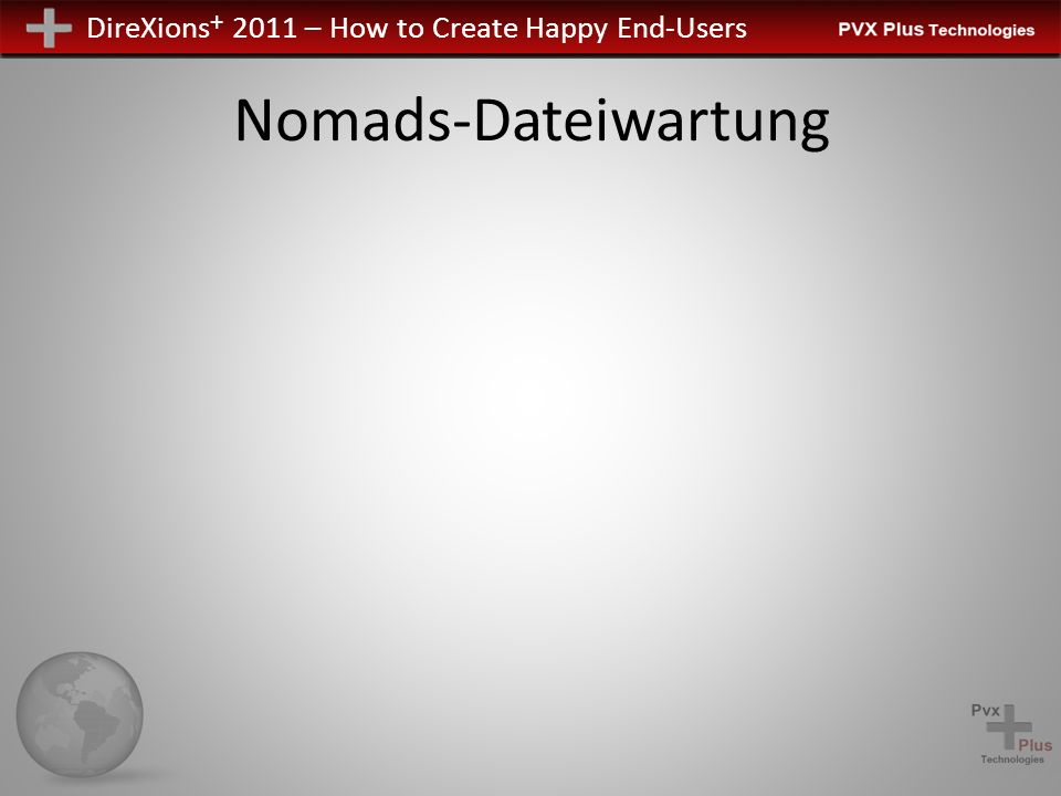 DireXions + 2011 – How to Create Happy End-Users Nomads-Dateiwartung