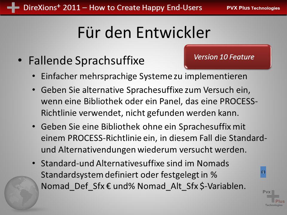 DireXions + 2011 – How to Create Happy End-Users Für den Entwickler Fallende Sprachsuffixe Einfacher mehrsprachige Systeme zu implementieren Geben Sie alternative Sprachesuffixe zum Versuch ein, wenn eine Bibliothek oder ein Panel, das eine PROCESS- Richtlinie verwendet, nicht gefunden werden kann.