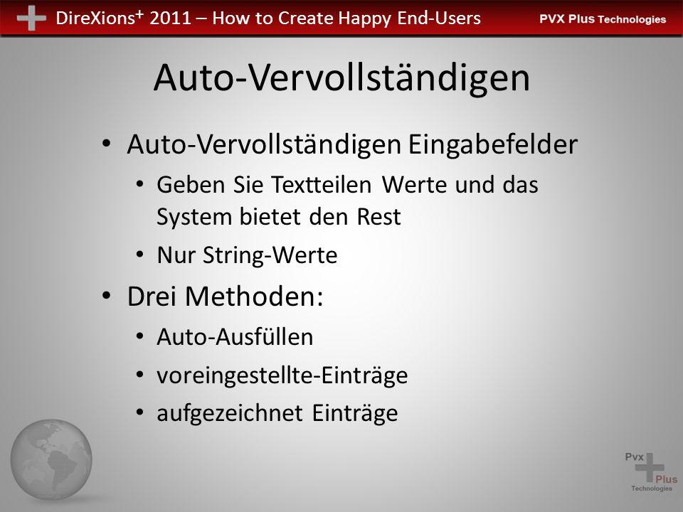 DireXions + 2011 – How to Create Happy End-Users Auto-Vervollständigen Auto-Vervollständigen Eingabefelder Geben Sie Textteilen Werte und das System bietet den Rest Nur String-Werte Drei Methoden: Auto-Ausfüllen voreingestellte-Einträge aufgezeichnet Einträge