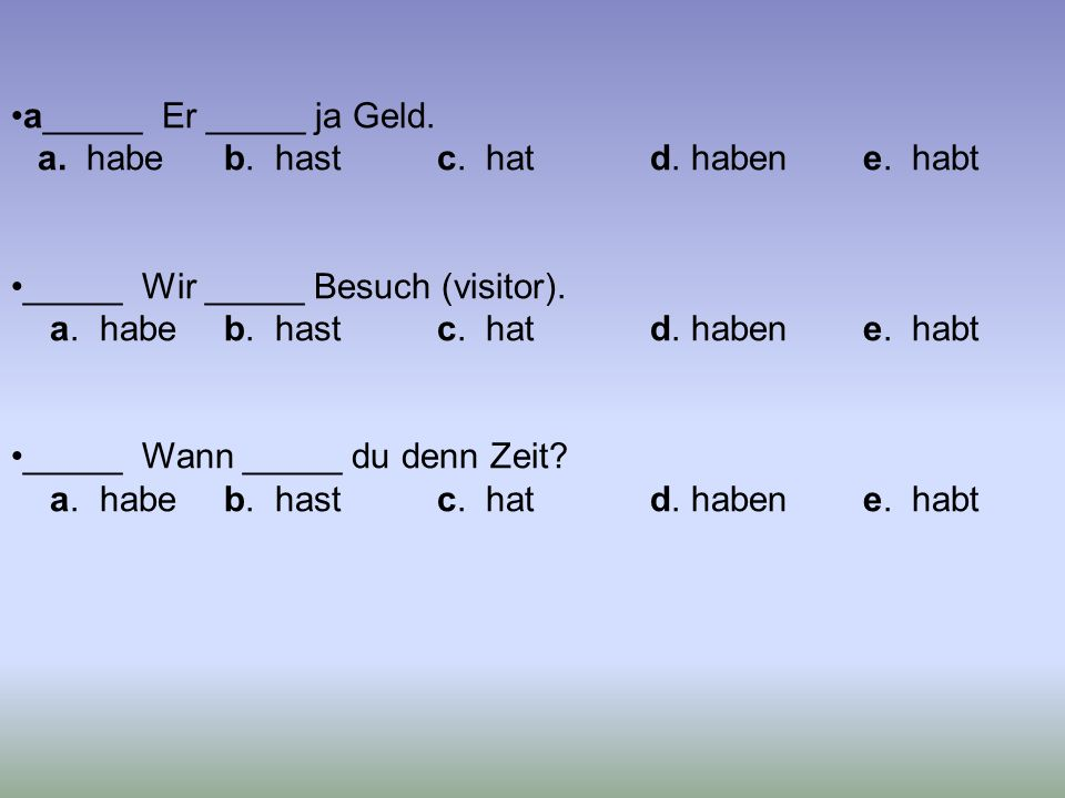 a_____ Er _____ ja Geld. a. habeb. hastc. hatd.