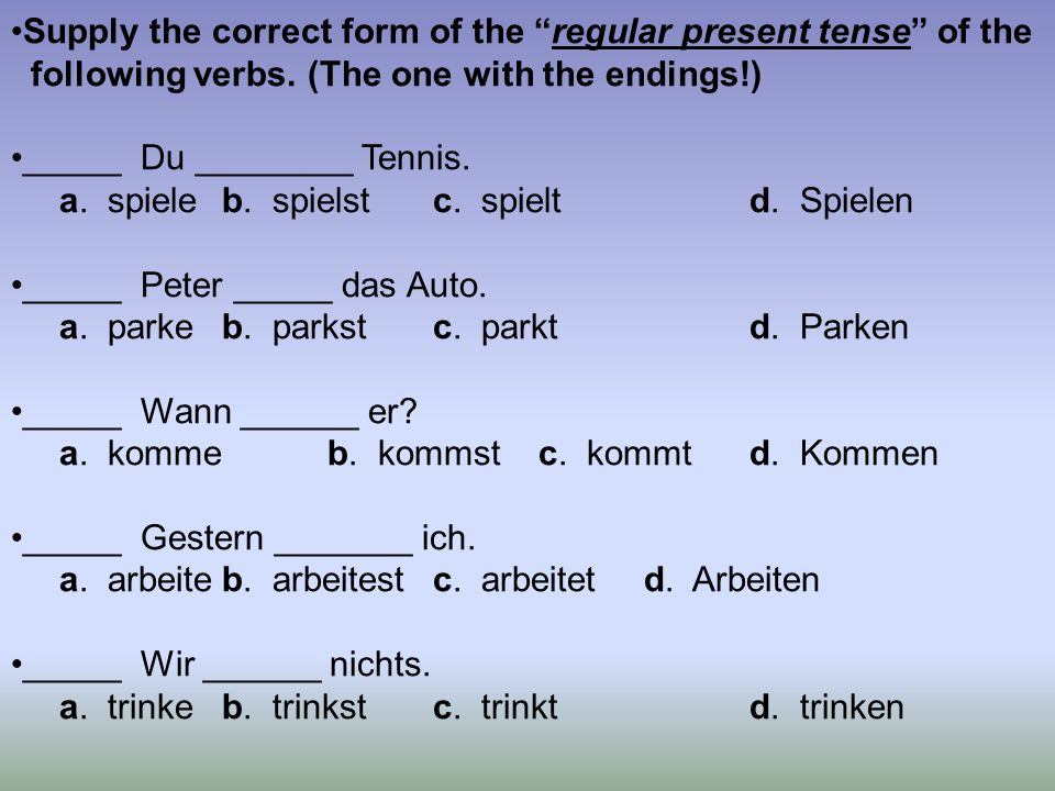 Supply the correct form of the regular present tense of the following verbs.
