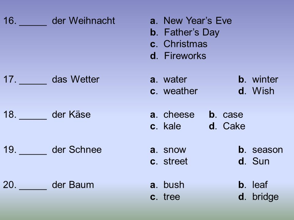 Complete the following with the appropriate form of der, die, das, den.