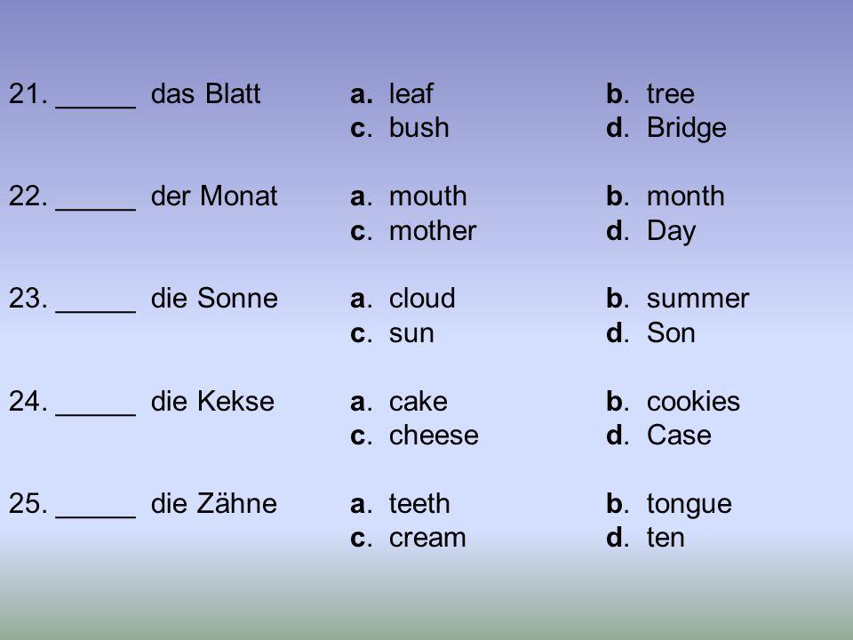 21. _____ das Blatta. leafb. tree c. bushd. Bridge 22. _____ der Monata. mouthb. month c. motherd. Day 23. _____ die Sonnea. cloudb. summer c. sund. S
